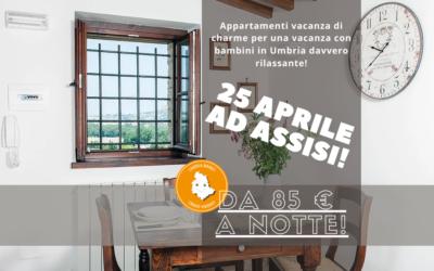 25 APRILE in Umbria in appartamenti vacanza familiari ad Assisi